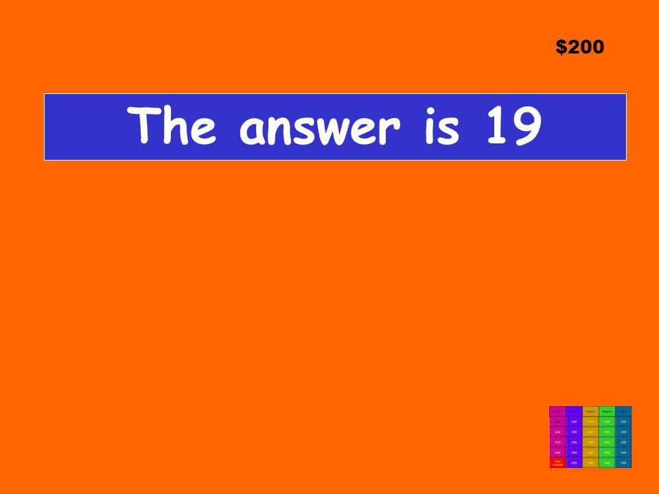 $200 The answer is 19