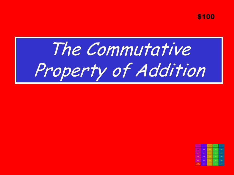 The Commutative Property of Addition $100