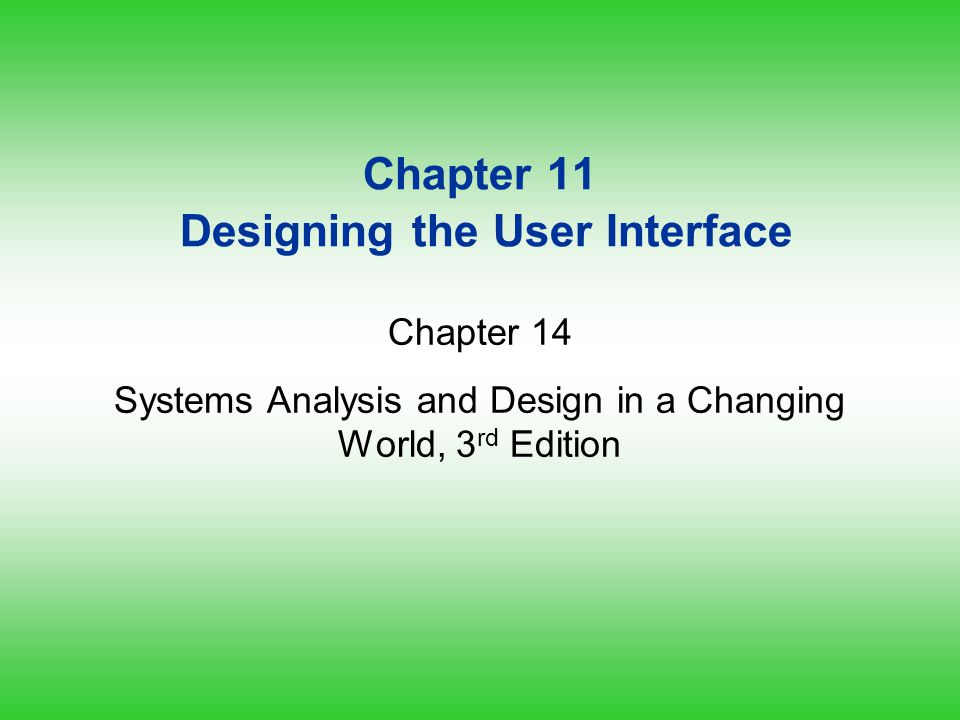 Chapter 11 Designing the User Interface Chapter 14 Systems Analysis and Design in a Changing World, 3 rd Edition