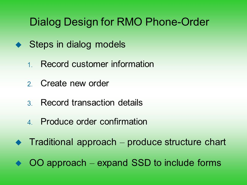 Dialog Design for RMO Phone-Order u Steps in dialog models 1. Record customer information 2. Create new order 3. Record transaction details 4. Produce