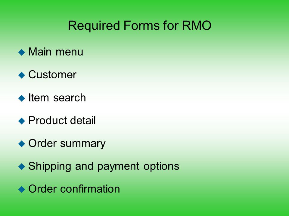 Required Forms for RMO u Main menu u Customer u Item search u Product detail u Order summary u Shipping and payment options u Order confirmation
