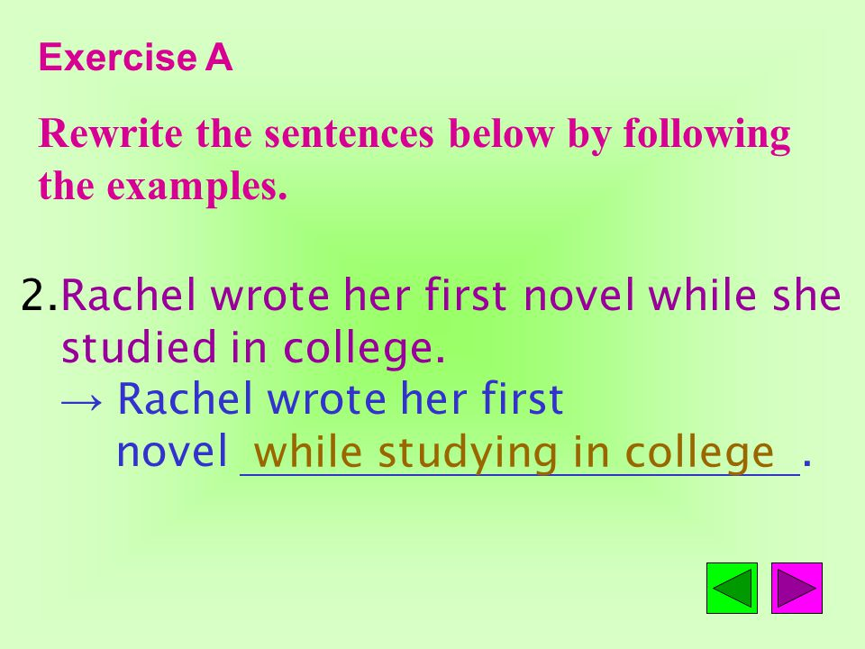You should be very careful when you take an exam. You should be very careful. Exercise A Rewrite the sentences below by following the examples. when t