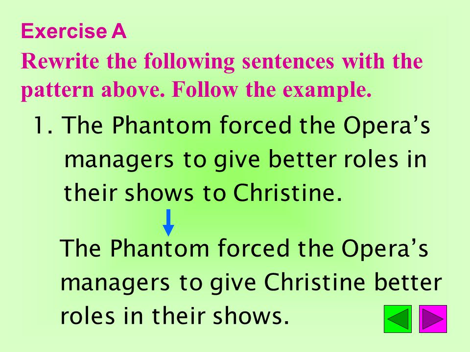 Exercise A Rewrite the following sentences with the pattern above.