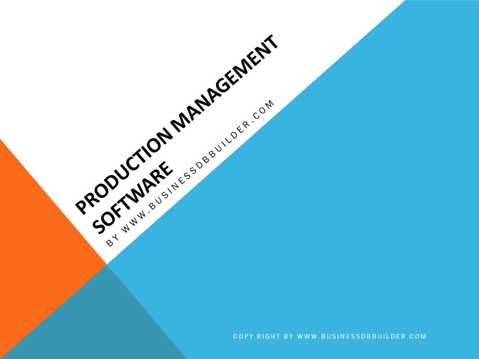 PRODUCTION MANAGEMENT SOFTWARE BY WWW.BUSINESSDBBUILDER.COM COPY RIGHT BY WWW.BUSINESSDBBUILDER.COM