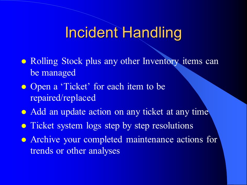 Incident Handling l Rolling Stock plus any other Inventory items can be managed l Open a Ticket for each item to be repaired/replaced l Add an update