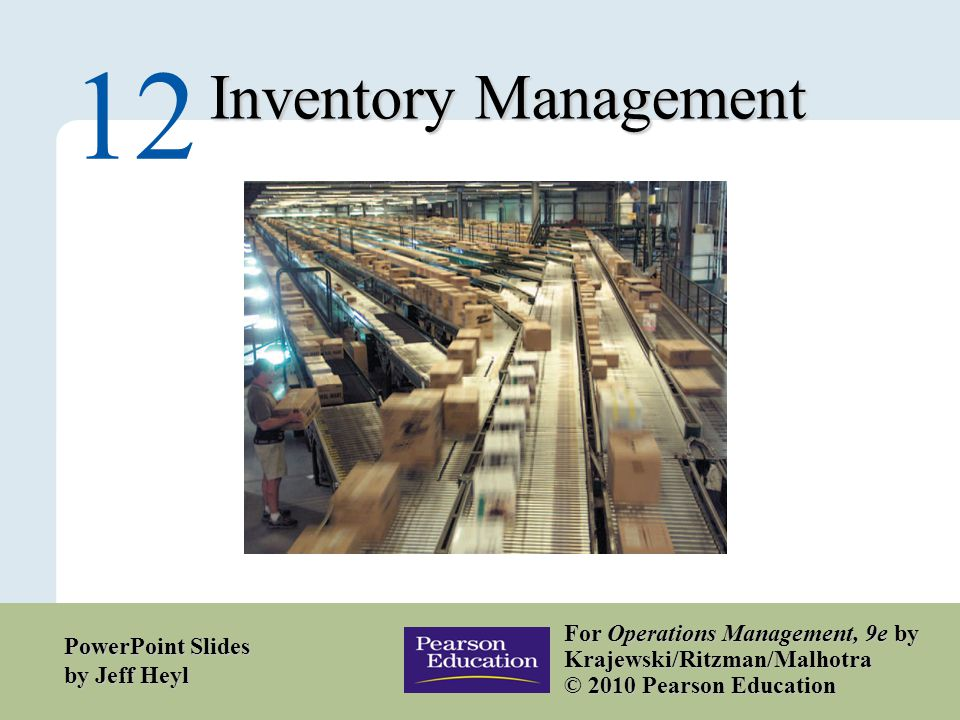 12 – 1 Copyright © 2010 Pearson Education, Inc. Publishing as Prentice Hall. Inventory Management 12 For Operations Management, 9e by Krajewski/Ritzma