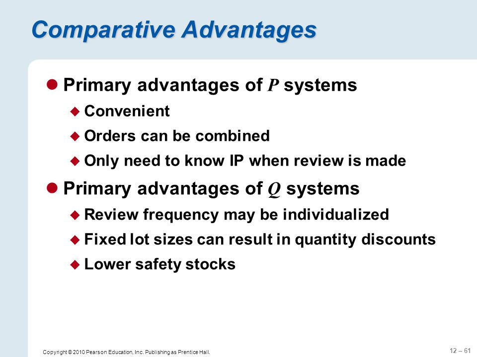 12 – 61 Copyright © 2010 Pearson Education, Inc. Publishing as Prentice Hall. Comparative Advantages Primary advantages of P systems Convenient Orders