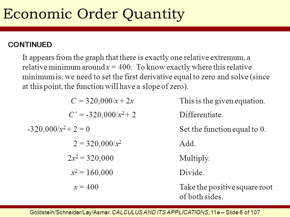 Goldstein/Schneider/Lay/Asmar, CALCULUS AND ITS APPLICATIONS, 11e – Slide 6 of 107 Economic Order QuantityCONTINUED It appears from the graph that the