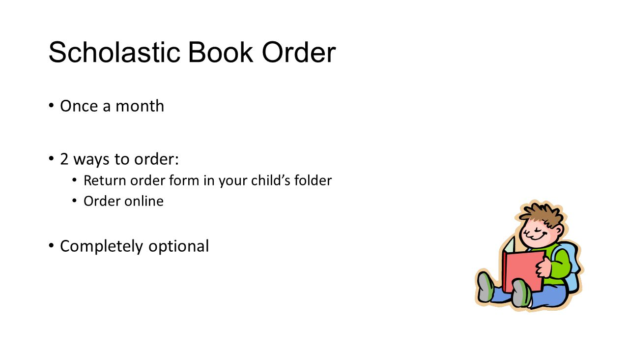 Scholastic Book Order Once a month 2 ways to order: Return order form in your childs folder Order online Completely optional