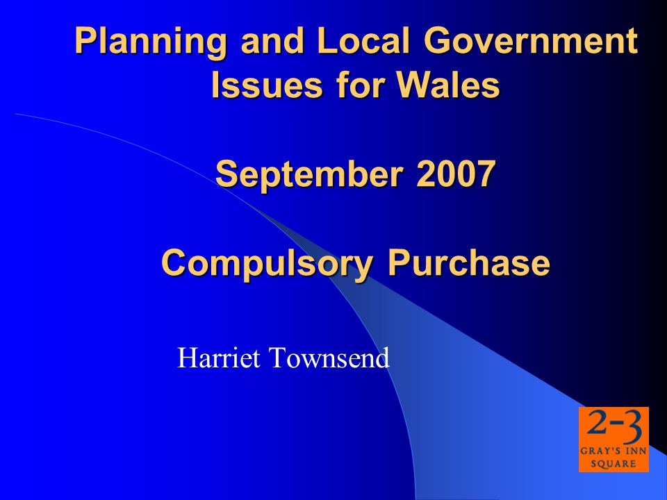 Welsh Assembly Government compulsory purchase powers are an important tool for local authorities and other public bodies to use as a means of assembling the land needed to help deliver social and economic change.