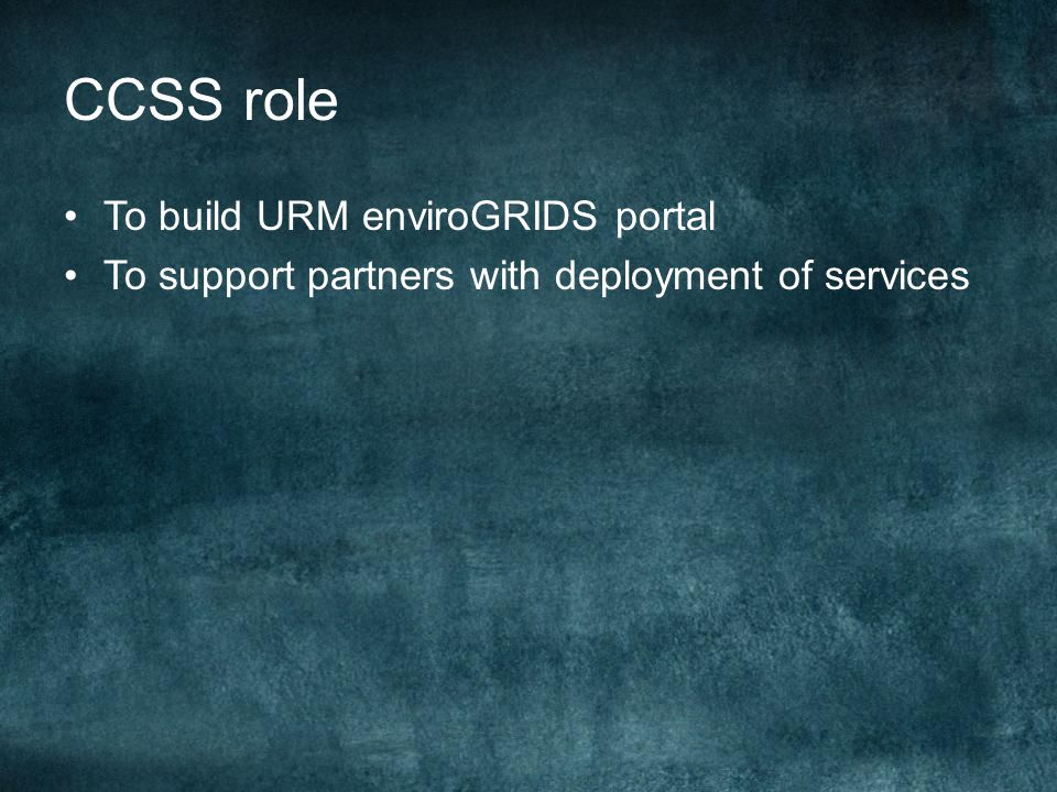 CCSS role To build URM enviroGRIDS portal To support partners with deployment of services