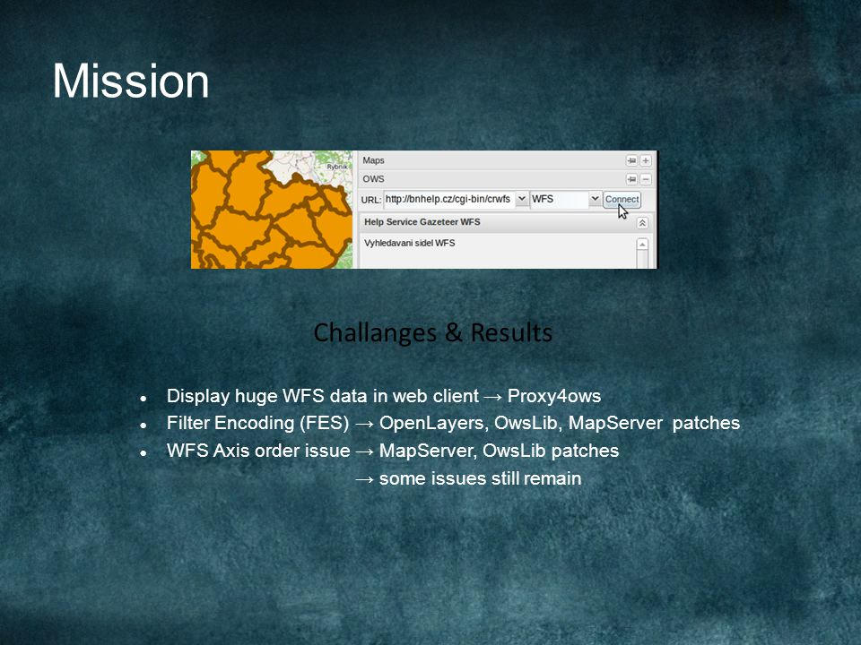 Mission Challanges & Results Display huge WFS data in web client Proxy4ows Filter Encoding (FES) OpenLayers, OwsLib, MapServer patches WFS Axis order issue MapServer, OwsLib patches some issues still remain