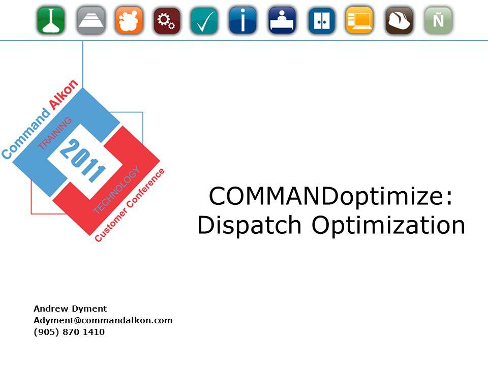 COMMANDoptimize: Dispatch Optimization Andrew Dyment Adyment@commandalkon.com (905) 870 1410