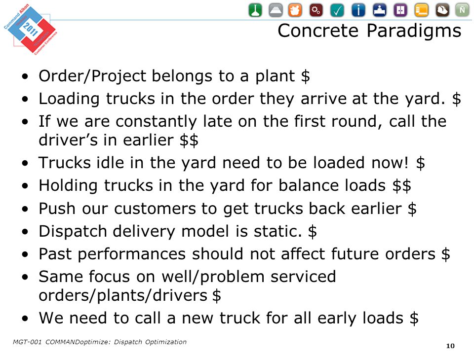 Concrete Paradigms Order/Project belongs to a plant $ Loading trucks in the order they arrive at the yard. $ If we are constantly late on the first ro