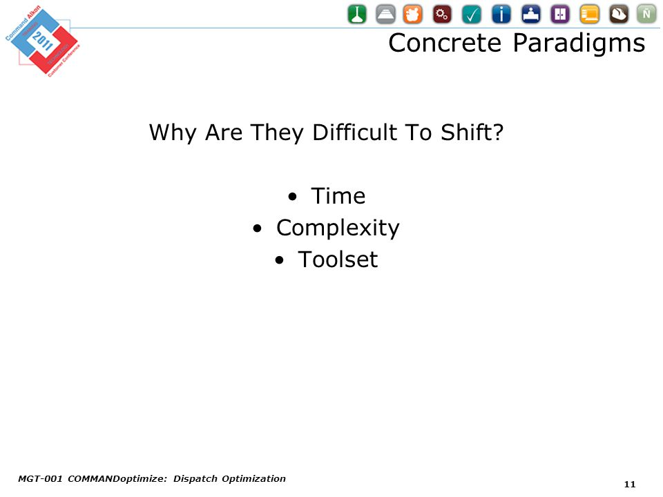 Concrete Paradigms Why Are They Difficult To Shift? Time Complexity Toolset MGT-001 COMMANDoptimize: Dispatch Optimization 11