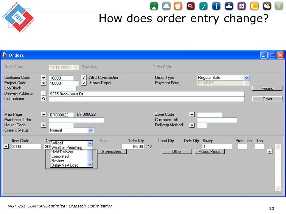 How does order entry change? MGT-001 COMMANDoptimize: Dispatch Optimization 23