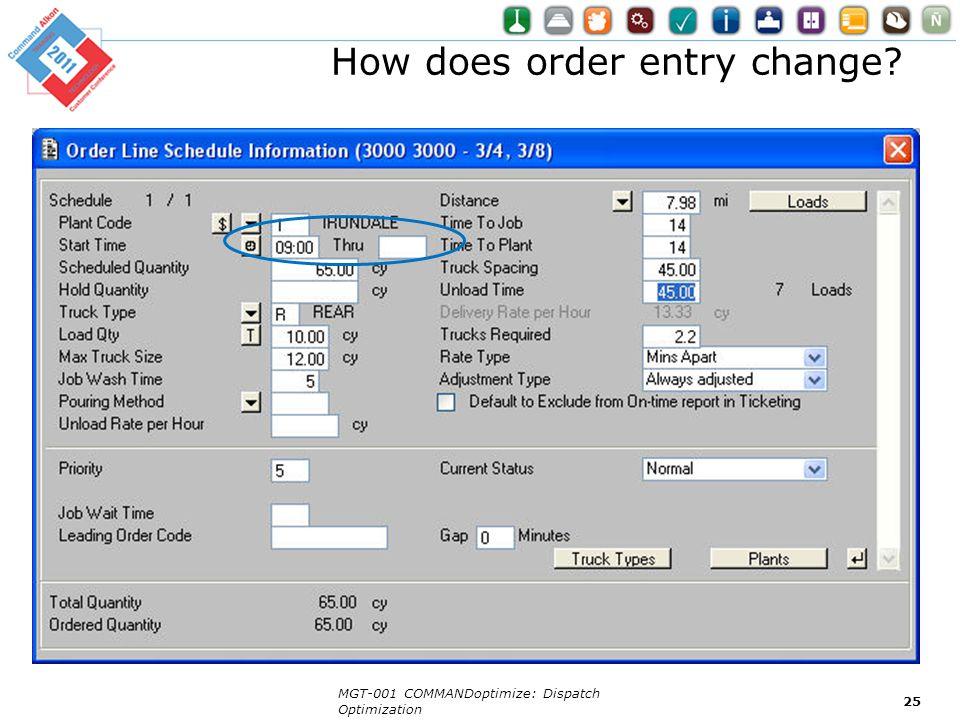 How does order entry change? MGT-001 COMMANDoptimize: Dispatch Optimization 25
