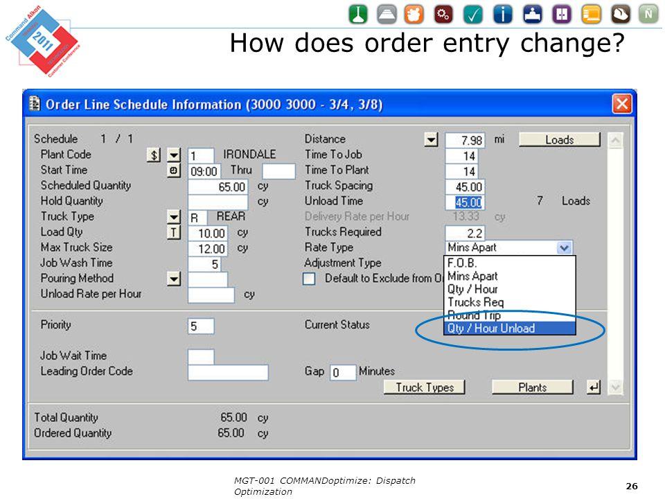 How does order entry change? MGT-001 COMMANDoptimize: Dispatch Optimization 26
