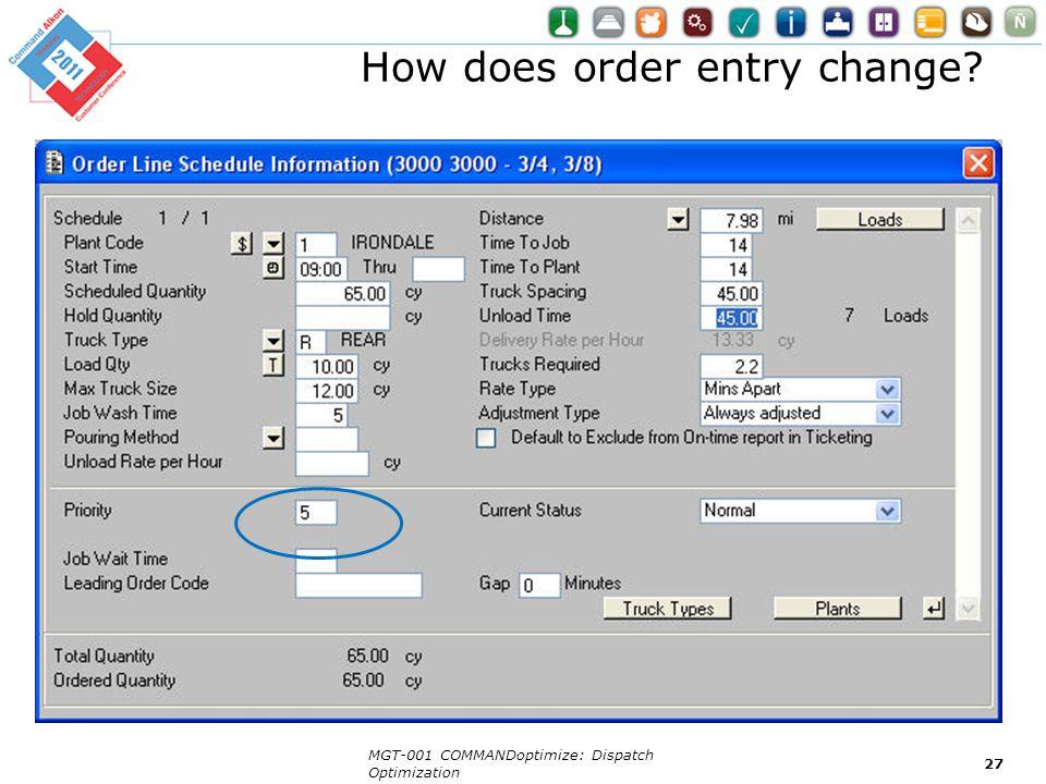 How does order entry change? MGT-001 COMMANDoptimize: Dispatch Optimization 27