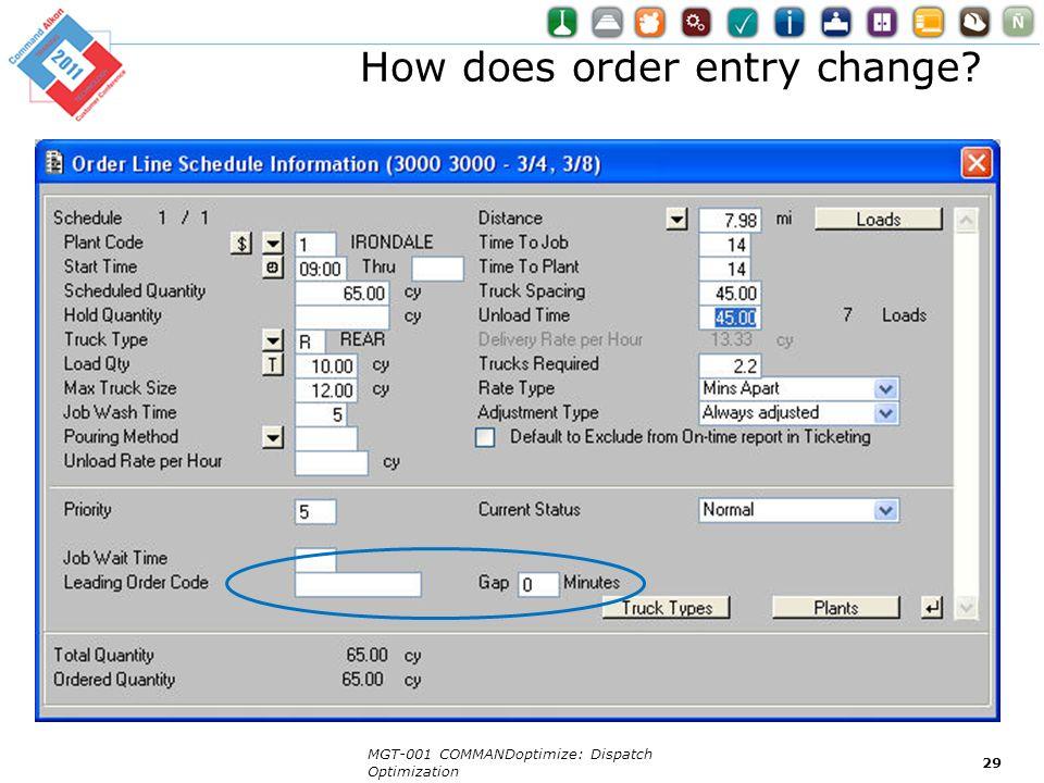 How does order entry change? MGT-001 COMMANDoptimize: Dispatch Optimization 29