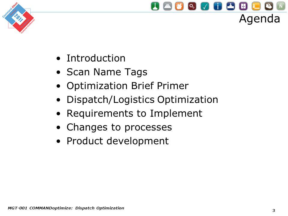 Agenda Introduction Scan Name Tags Optimization Brief Primer Dispatch/Logistics Optimization Requirements to Implement Changes to processes Product de