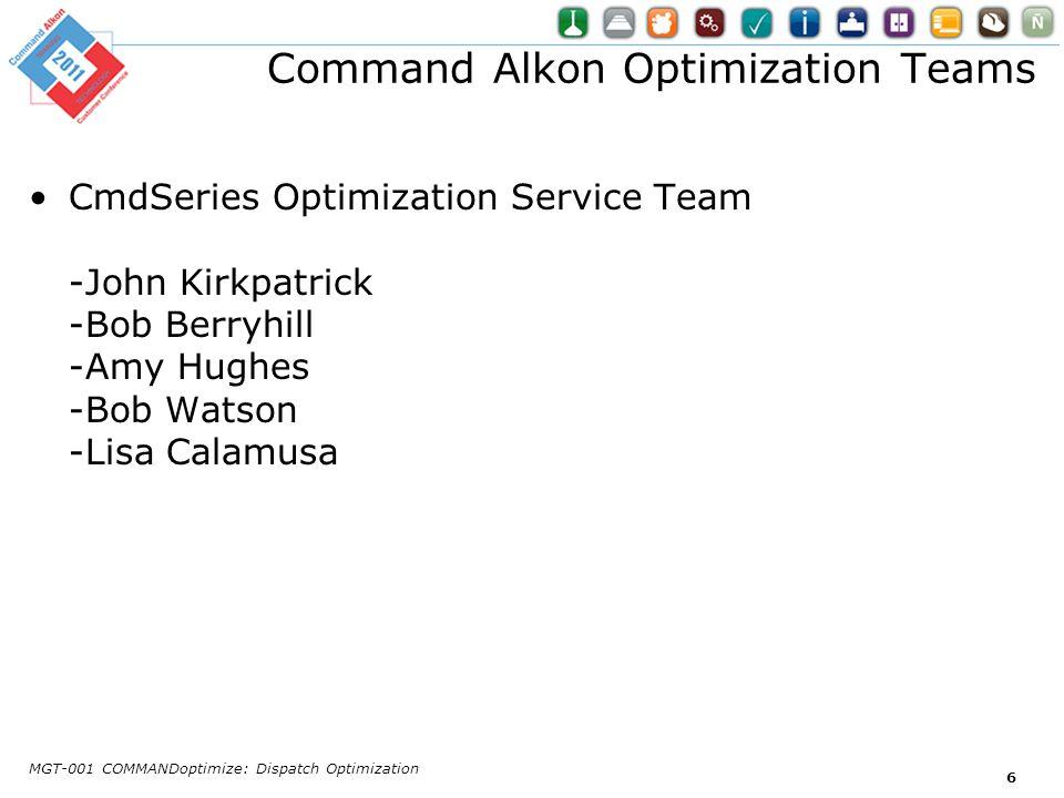 Command Alkon Optimization Teams CmdSeries Optimization Service Team -John Kirkpatrick -Bob Berryhill -Amy Hughes -Bob Watson -Lisa Calamusa MGT-001 C