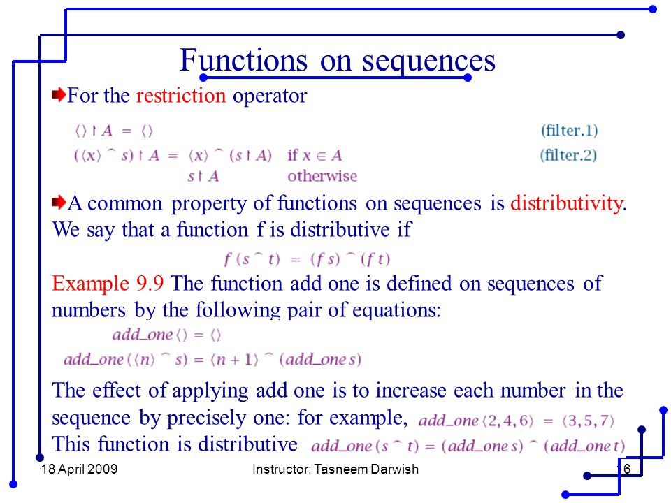 18 April 2009Instructor: Tasneem Darwish16 Functions on sequences For the restriction operator A common property of functions on sequences is distribu