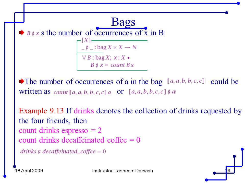 18 April 2009Instructor: Tasneem Darwish19 Bags is the number of occurrences of x in B: The number of occurrences of a in the bag could be written aso