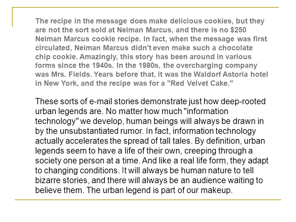 The recipe in the message does make delicious cookies, but they are not the sort sold at Neiman Marcus, and there is no $250 Neiman Marcus cookie reci