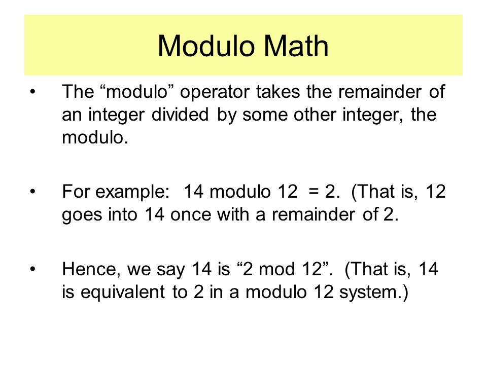 Modulo Math The modulo operator takes the remainder of an integer divided by some other integer, the modulo.