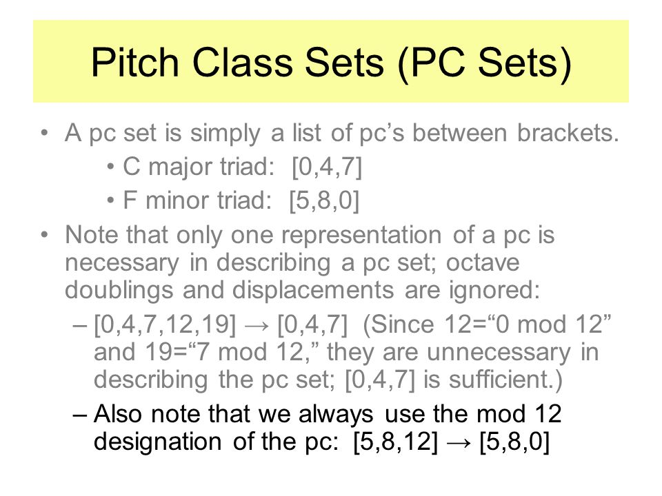 Pitch Class Sets (PC Sets) A pc set is simply a list of pcs between brackets.