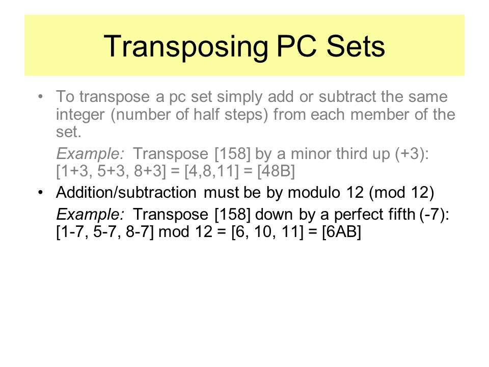 Transposing PC Sets To transpose a pc set simply add or subtract the same integer (number of half steps) from each member of the set.