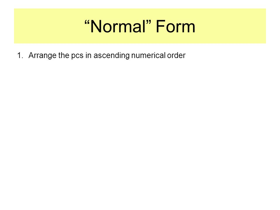 Normal Form 1.Arrange the pcs in ascending numerical order