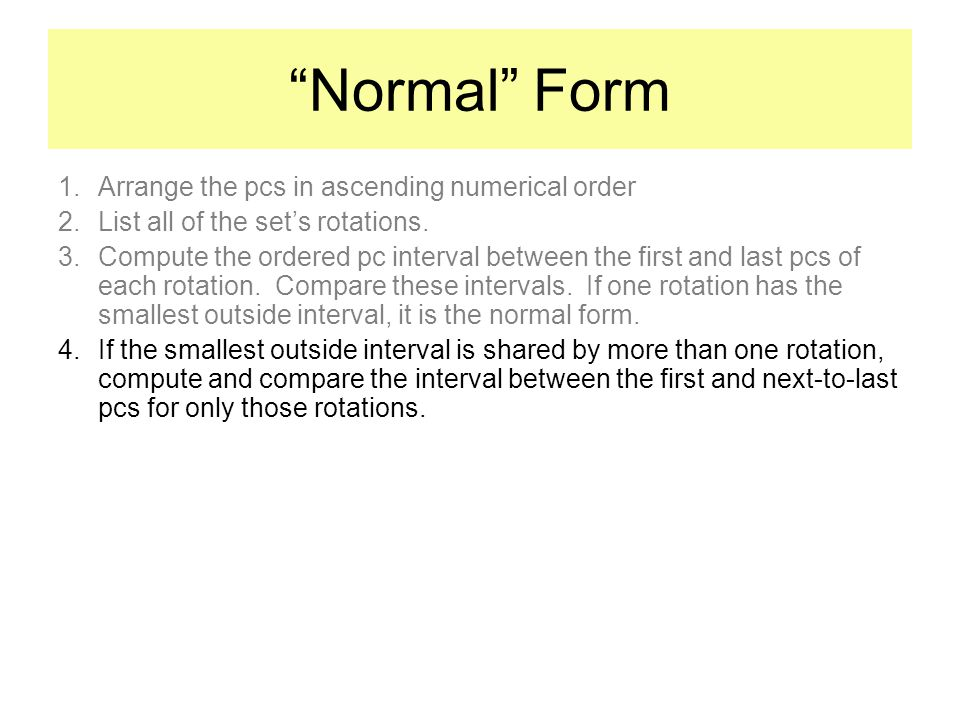 Normal Form 1.Arrange the pcs in ascending numerical order 2.List all of the sets rotations.