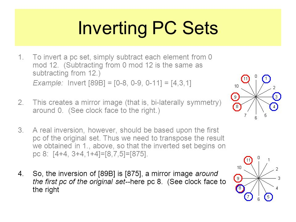 Inverting PC Sets 1.To invert a pc set, simply subtract each element from 0 mod 12.