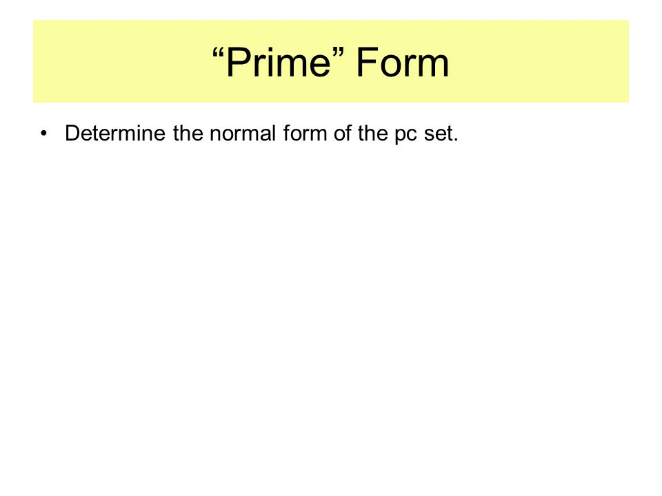 Prime Form Determine the normal form of the pc set.