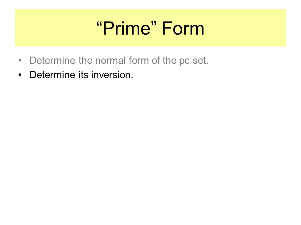 Prime Form Determine the normal form of the pc set. Determine its inversion.