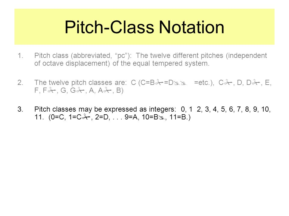 Pitch-Class Notation 1.Pitch class (abbreviated, pc): The twelve different pitches (independent of octave displacement) of the equal tempered system.