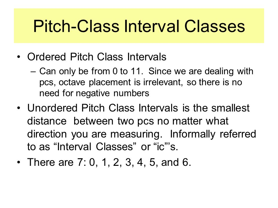 Pitch-Class Interval Classes Ordered Pitch Class Intervals –Can only be from 0 to 11.