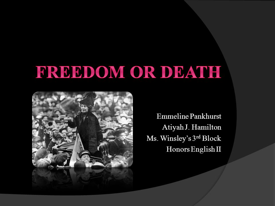 Emmeline Pankhurst Atiyah J. Hamilton Ms. Winsleys 3 rd Block Honors English II