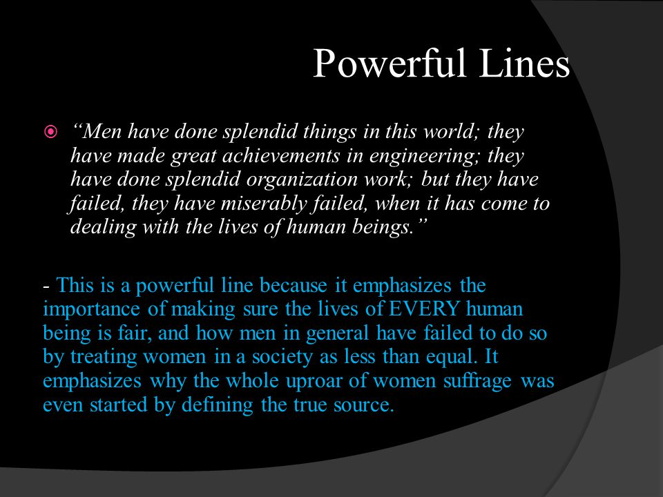 Powerful Lines Men have done splendid things in this world; they have made great achievements in engineering; they have done splendid organization wor