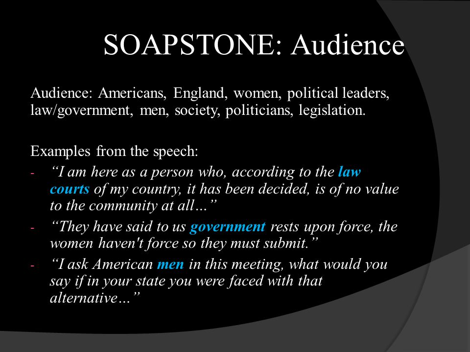 SOAPSTONE: Audience Audience: Americans, England, women, political leaders, law/government, men, society, politicians, legislation. Examples from the