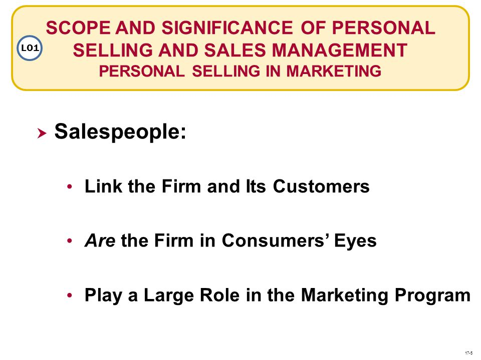 SCOPE AND SIGNIFICANCE OF PERSONAL SELLING AND SALES MANAGEMENT PERSONAL SELLING IN MARKETING LO1 Salespeople: Play a Large Role in the Marketing Prog