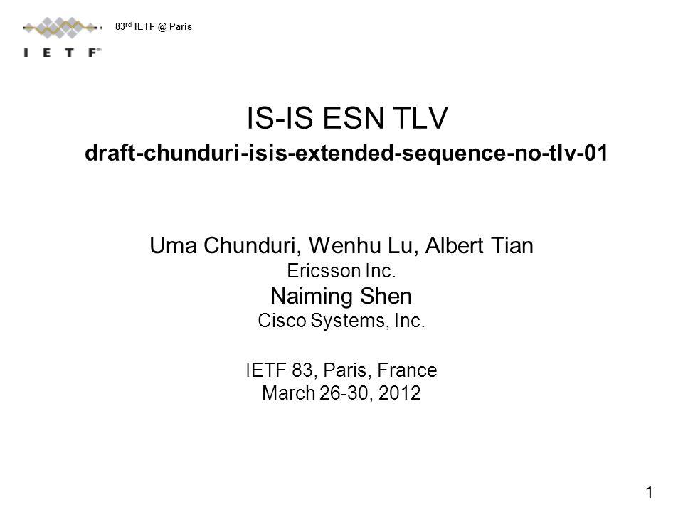 IS-IS ESN TLV draft-chunduri-isis-extended-sequence-no-tlv-01 Uma Chunduri, Wenhu Lu, Albert Tian Ericsson Inc.