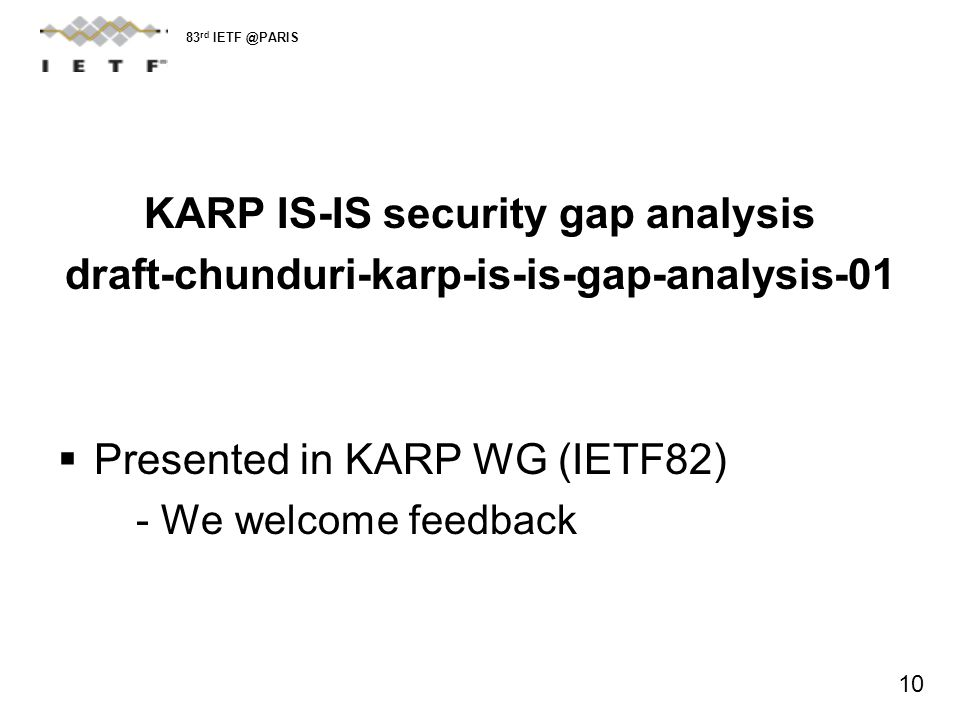 KARP IS-IS security gap analysis draft-chunduri-karp-is-is-gap-analysis-01 Presented in KARP WG (IETF82) - We welcome feedback 83 rd IETF @PARIS 10
