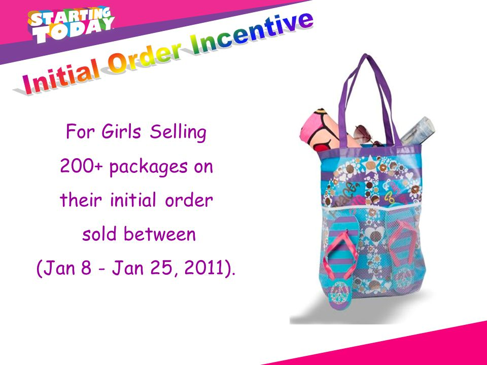 For Girls Selling 200+ packages on their initial order sold between (Jan 8 - Jan 25, 2011).