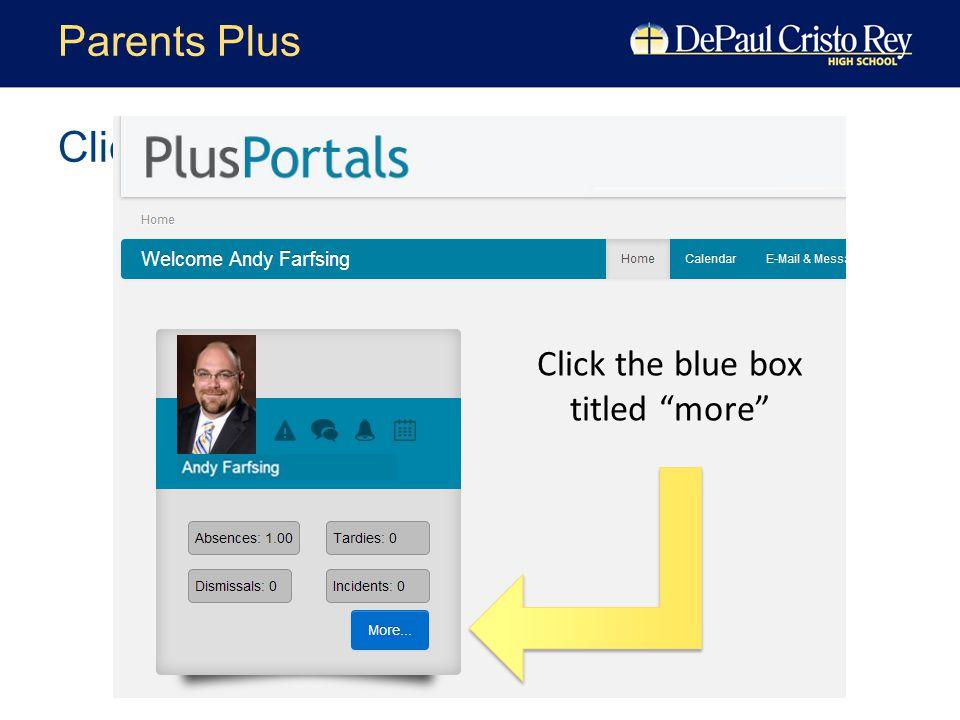 Click the HOME button Parents Plus Click the blue box titled more