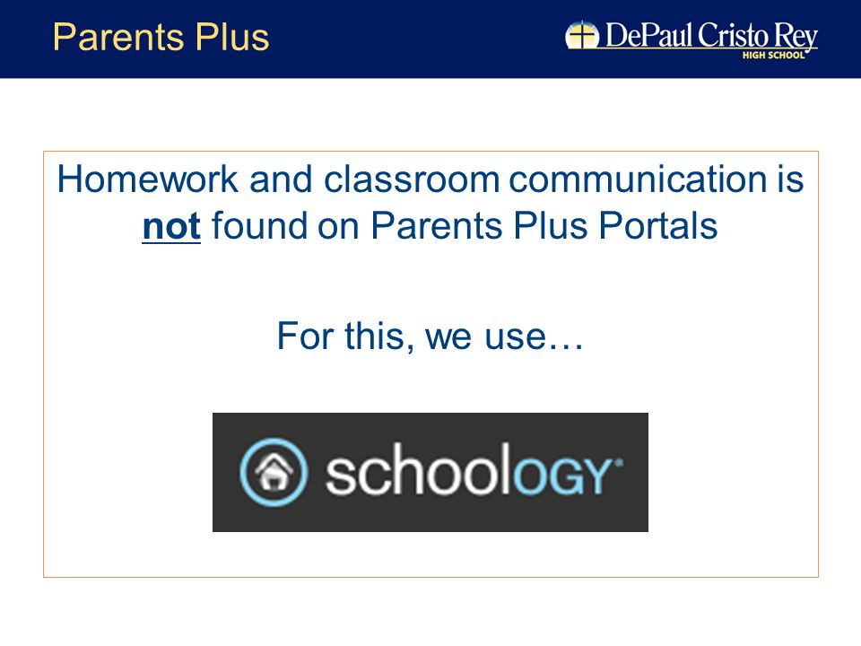 Homework and classroom communication is not found on Parents Plus Portals For this, we use… Parents Plus