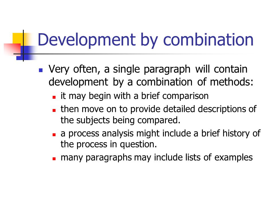 Development by combination Very often, a single paragraph will contain development by a combination of methods: it may begin with a brief comparison t