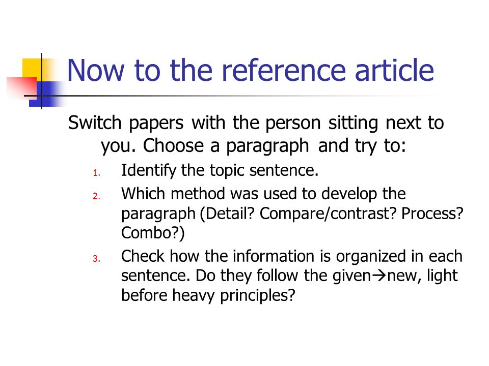 Now to the reference article Switch papers with the person sitting next to you. Choose a paragraph and try to: 1. Identify the topic sentence. 2. Whic